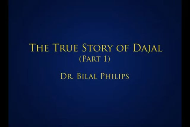 The True Story of Dajjal part 1 - Bilal Philips