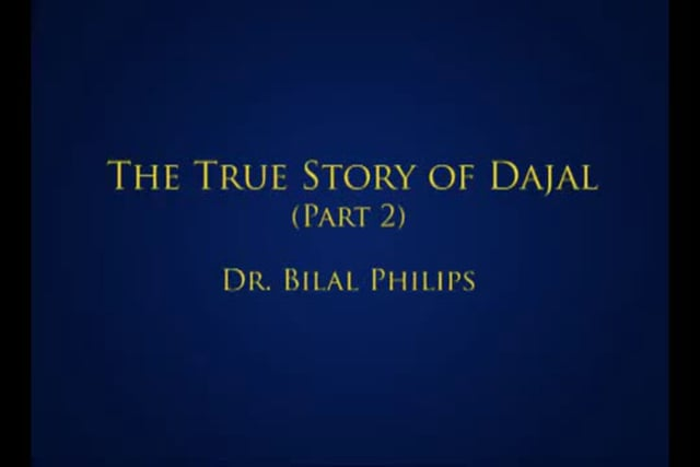 The True Story of Dajjal part 2 - Bilal Philips