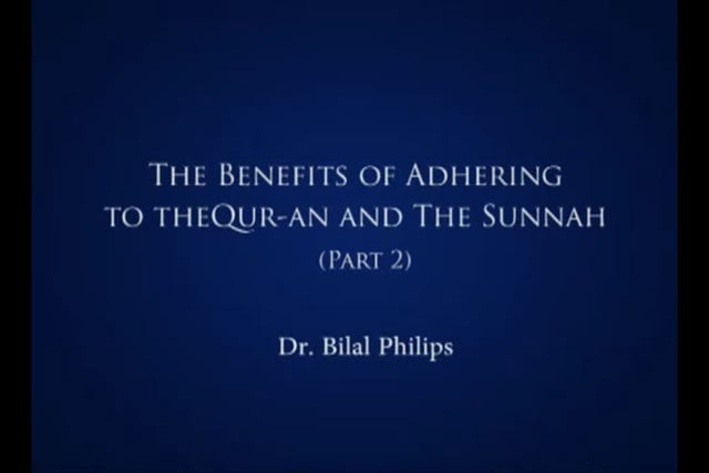 Adhering to Quran & Sunnah - Part B  by Dr. Bilal Philips