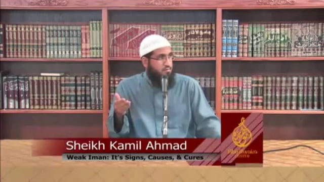 Weak Iman-Its Causes and its Cures by Sheikh Kamil Ahmad