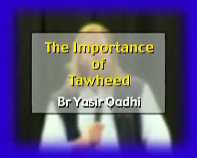 Importance of Tawheed - Yasir Qadhi