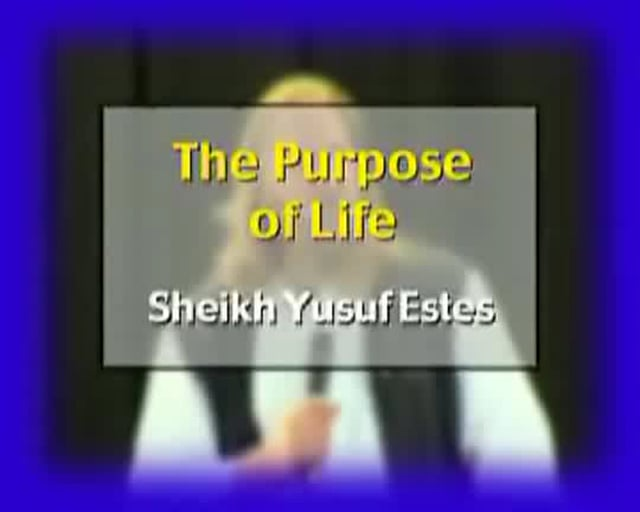 Purpose of Life by Sheikh Yusuf Estes