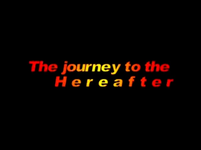 The Journey to the hereafter