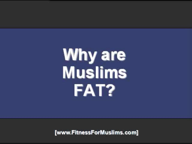 Why are Muslims Fat
