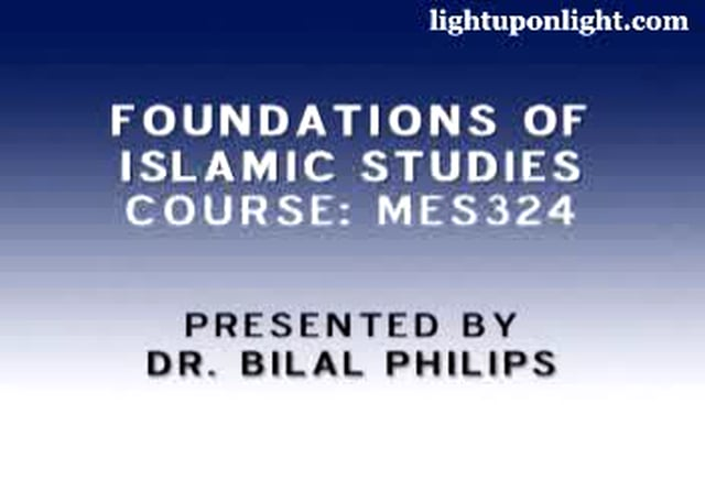 Foundations of Islamic Studies 3of21 - Dr. Bilal Philips
