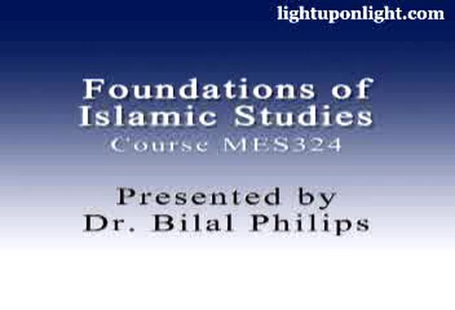 Foundations of Islamic Studies 8of21 - Dr. Bilal Philips