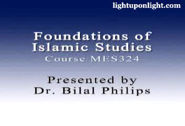 Foundations of Islamic Studies 9 of 21 - Dr. Bilal Philips