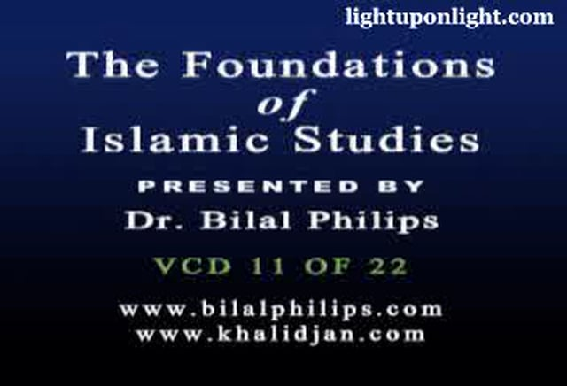 Foundations of Islamic Studies 11of21 - Dr. Bilal Philips