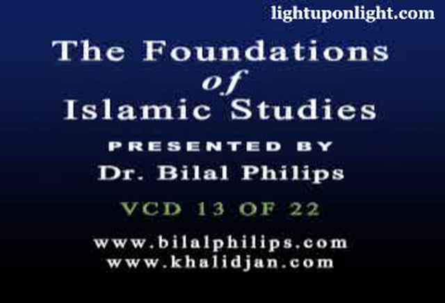 Foundations of Islamic Studies 13 of 21 - Dr. Bilal Philips