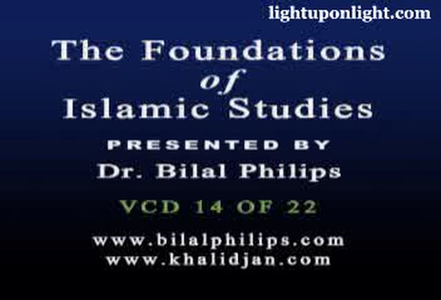 Foundations of Islamic Studies 14 of 21 - Dr. Bilal Philips