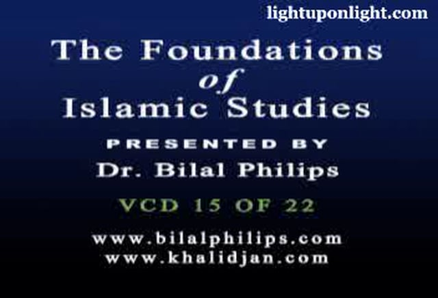 Foundations of Islamic Studies 15 of 21 - Dr. Bilal Philips