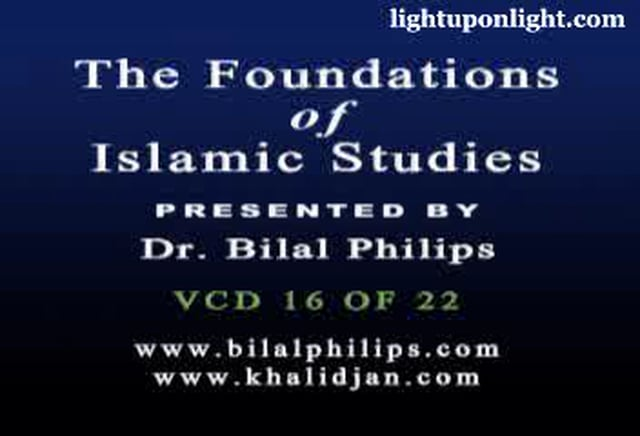 Foundations of Islamic Studies 16 of 21 - Dr. Bilal Philips