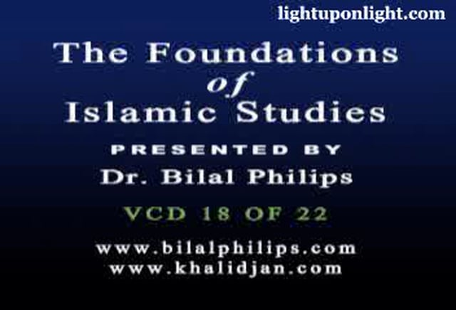 Foundations of Islamic Studies 18 of 21 - Dr. Bilal Philips