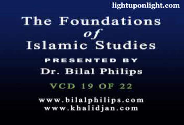 Foundations of Islamic Studies 19 of 21 - Dr. Bilal Philips