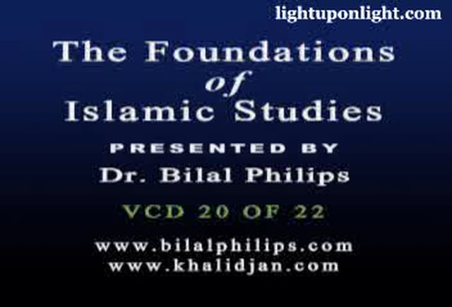 Foundations of Islamic Studies 20 of 21 - Dr. Bilal Philips