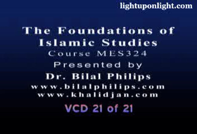 Foundations of Islamic Studies 21 of 21 - Dr. Bilal Philips