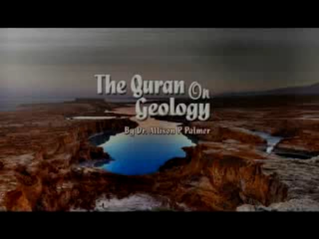 The Quran On Geology Dr. Alison P Palmer